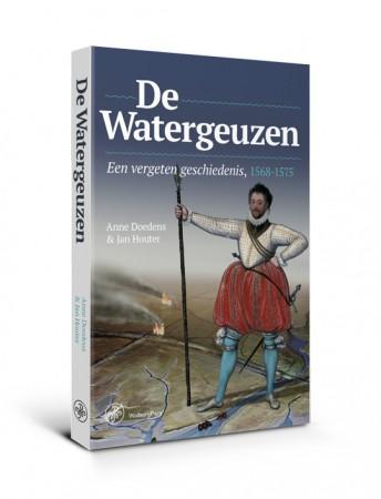 De Watergeuzen. Een vergeten geschiedenis 1568-1575 geschreven door Anne Doedens en Jan Houter
